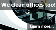 We clean offices too... Learn More
